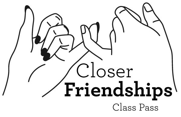 closer friendships class pass